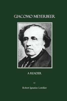 Giacomo Meyerbeer: A Reader - Letellier, Robert Ignatius (Editor)