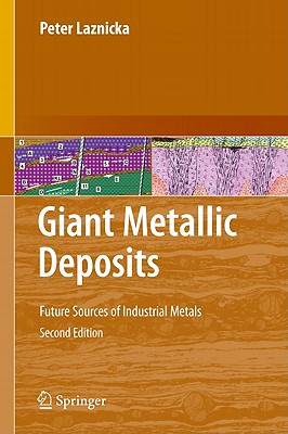 Giant Metallic Deposits: Future Sources of Industrial Metals - Laznicka, Peter