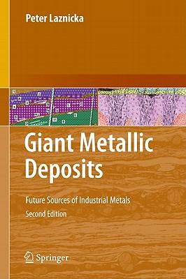 Giant Metallic Deposits: Future Sources of Industrial Metals - Laznicka, Peter