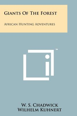 Giants of the Forest: African Hunting Adventures - Chadwick, W S