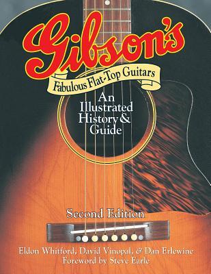 Gibson's Fabulous Flat-Top Guitars: An Illustrated History & Guide - Erlewine, Dan