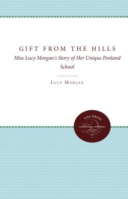 Gift from the Hills: Miss Lucy Morgan's Story of Her Unique Penland School - Morgan, Lucy