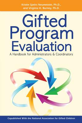 Gifted Program Evaluation: A Handbook for Administrators & Coordinators - Neumeister, Kristie Speirs, Ph.D., and Burney, Virginia H
