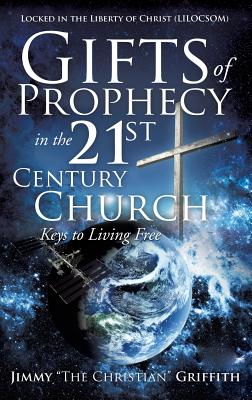 Gifts of Prophecy in the 21st Century Church - Griffith, Jimmy the Christian