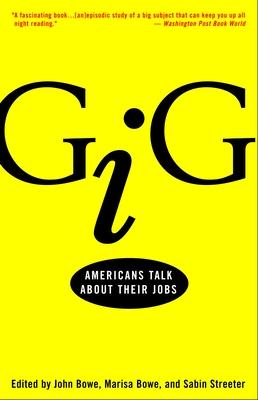 Gig: Americans Talk about Their Jobs - Bowe, John (Editor), and Bowe, Marisa (Editor), and Streeter, Sabin (Editor)