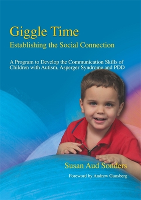 Giggle Time - Establishing the Social Connection: A Program to Develop the Communication Skills of Children with Autism - Sonders, Susan Aud