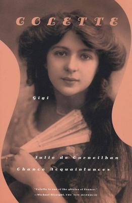 Gigi, Julie de Carneilhan, and Chance Acquaintances: Three Short Novels - Colette, and Senhouse, Roger (Translated by), and Thurman, Judith (Introduction by)