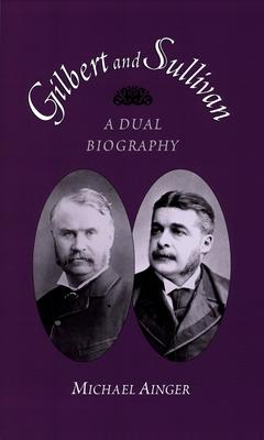 Gilbert and Sullivan: A Dual Biography - Ainger, Michael