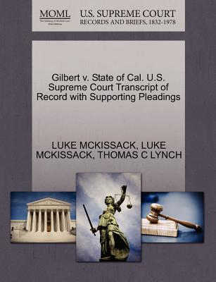 Gilbert V. State of Cal. U.S. Supreme Court Transcript of Record with Supporting Pleadings - McKissack, Luke, and Lynch, Thomas C