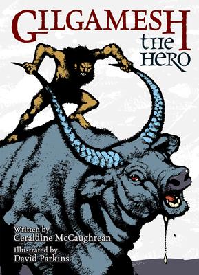 Gilgamesh the Hero - McCaughrean, Geraldine