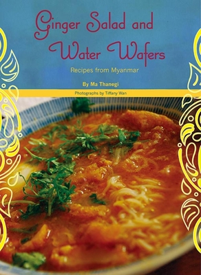 Ginger Salad and Water Wafers: Recipes from Myanmar - Thanegi, Ma, and Wan, Tiffany (Photographer)