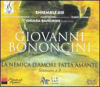 Giovanni Bononcini: La Nemica d'Amore fatta Amante - Adriana Fernandez (soprano); Chiara Banchini (violin); Furio Zanasi (baritone); Gaetano Nasillo (cello);...