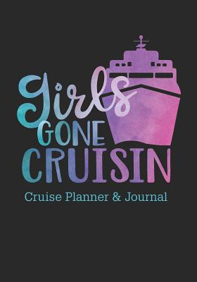 Girls Gone Cruisin Cruise Planner & Journal: Cruise Vacation Planner Includes Writing Sections for Destination Research, Packing and Preparation Lists, and Lined Pages for Memory Journal - Brandies Designs