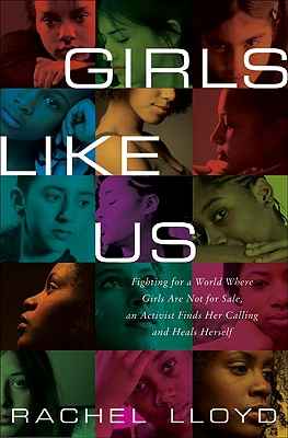 Girls Like Us: Fighting for a World Where Girls Are Not for Sale, an Activist Finds Her Calling and Heals Herself - Lloyd, Rachel