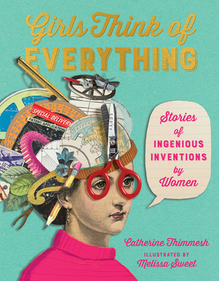 Girls Think of Everything: Stories of Ingenious Inventions by Women - Thimmesh, Catherine