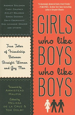 Girls Who Like Boys Who Like Boys: True Tales of Friendship Between Straight Women and Gay Men - de la Cruz, Melissa (Editor), and Dolby, Tom (Editor), and Maupin, Armistead (Foreword by)