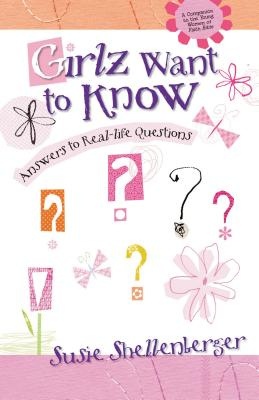 Girlz Want to Know: Answers to Real Life Questions - Shellenberger, Susie, and Buchan, Molly, and Neal, Connie, Ms.