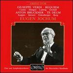 Giuseppe Verdi: Requiem; Anton Bruckner: Te Deum