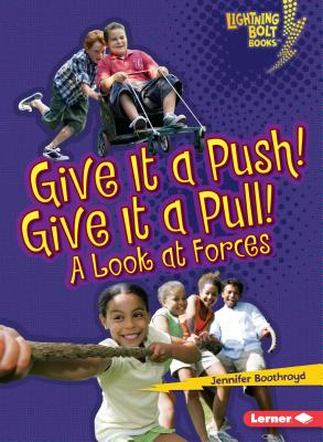 Give It a Push! Give It a Pull!: A Look at Forces - Boothroyd, Jennifer
