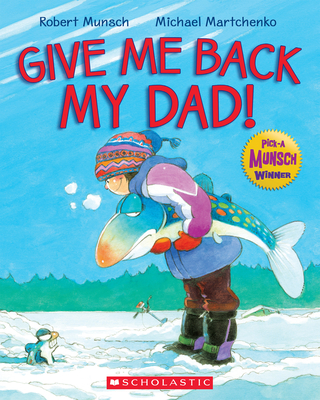 Give Me Back My Dad! [Paperback] - Munsch, Robert