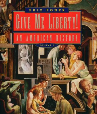 Give Me Liberty!: An American History; From 1865 - Foner, Eric