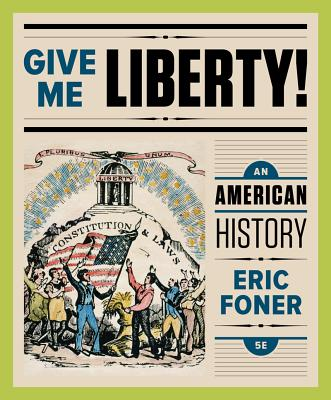 Give Me Liberty!: An American History - Foner, Eric