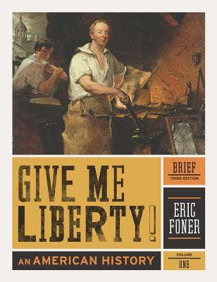Give Me Liberty!, Volume 1: An American History: To 1877 - Foner, Eric