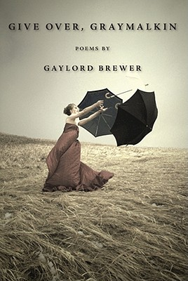 Give Over, Graymalkin: Poems - Brewer, Gaylord