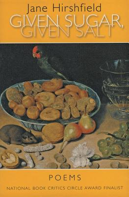 Given Sugar, Given Salt: Poems - Hirshfield, Jane