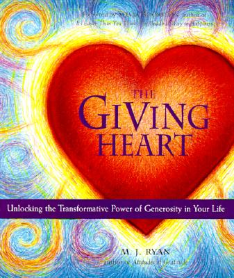 Giving Heart: Unlocking the Transformative Power of Generosity in Your Life - Ryan, M J, and Boorstein, Sylvia (Foreword by)