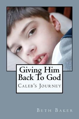 Giving Him Back to God - Baker, Beth, M.S.Ed.