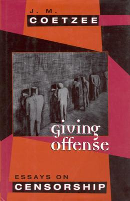 Giving Offense: Essays on Censorship - Coetzee, J M
