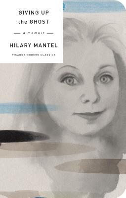 Giving Up the Ghost: A Memoir - Mantel, Hilary
