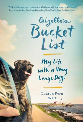Gizelle's Bucket List: My Life with a Very Large Dog - Watt, Lauren Fern