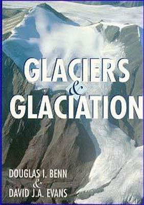 Glaciers and Glaciation - Evans, David, and Benn, Douglas