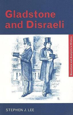 Gladstone and Disraeli - Lee, Stephen J