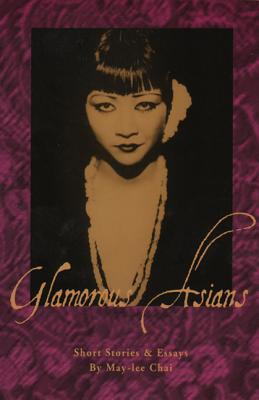 Glamorous Asians: Short Stories and Essays - Chai, May-Lee