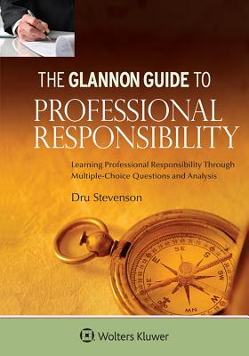 Glannon Guide to Professional Responsibility: Learning Professional Responsibility Through Multiple-Choice Questions and Analysis - Stevenson, Dru