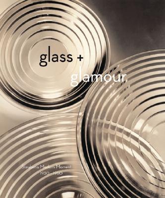 Glass + Glamour: Steuben's Modern Moment, 1930-1960 - Albrecht, Donald