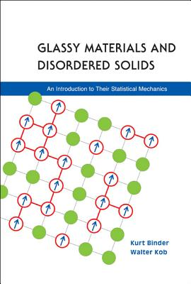 Glassy Materials and Disordered Solids: An Introduction to Their Statistical Mechanics - Binder, Kurt