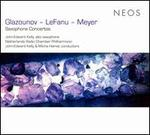 Glazounov, Lefanu, Meyer: Saxophone Concertos