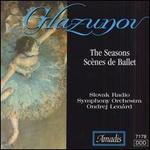 Glazunov: The Seasons; Sc�nes de Ballet - Czecho-Slovak Radio Symphony Orchestra; Ondrej Lenard (conductor)