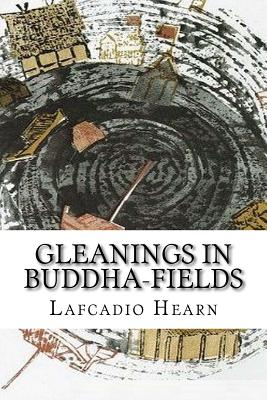 Gleanings in Buddha-Fields - Hearn, Lafcadio