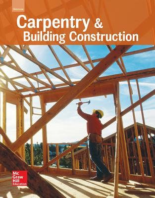 Glencoe Carpentry and Building Construction, Student Edition - McGraw-Hill