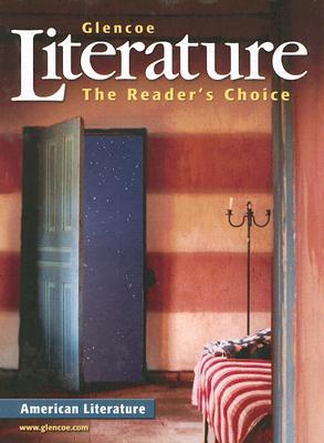 Glencoe Literature: American Literature: The Reader's Choice - Wilhelm, Jeffrey (Consultant editor), and Fisher, Douglas (Consultant editor), and Chin, Beverly Ann, PH.D. (Consultant editor)