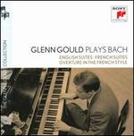 Glenn Gould Plays Bach: English Suites; French Suites; Overture in the French Style