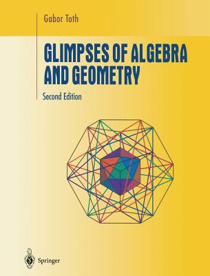 Glimpses of Algebra and Geometry - Toth, Gabor