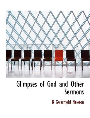Glimpses of God and Other Sermons - Newton, B Gwernydd