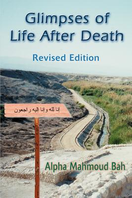Glimpses of Life After Death: Revised Edition - Bah, Alpha Mahmoud, Ph.D.