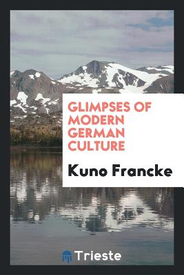 Glimpses of Modern German Culture - Francke, Kuno